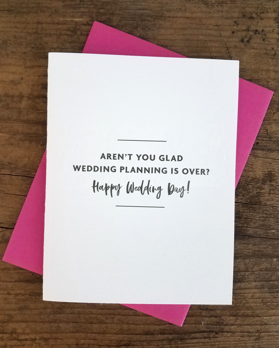 Wedding Greeting Cards.Aren T You Glad Wedding Planning Is Over Happy Wedding Day Letterpress Greeting Card
